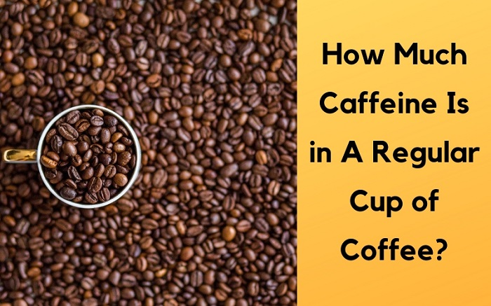 How Much Caffeine Is in A Regular Cup of Coffee?