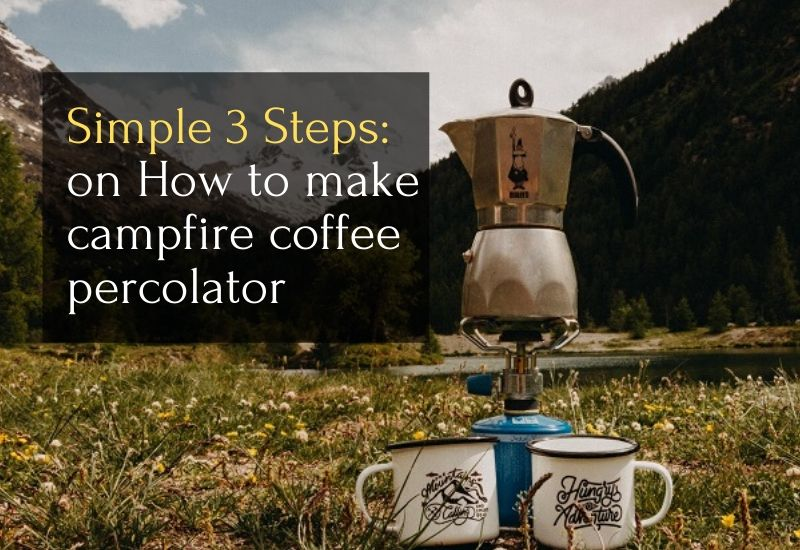 Simple-3-Steps: on How to make campfire coffee percolator